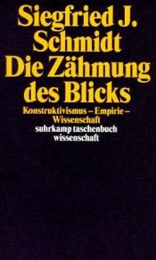 book cover of Die Zähmung des Blicks by Siegfried J. Schmidt