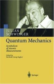book cover of Quantum mechanics : symbolism of atomic measurements by Julian Seymour Schwinger