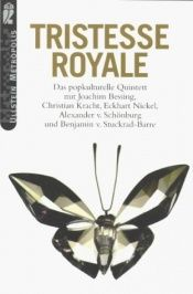 book cover of Tristesse Royal: Das popkulturelle Quintett by Alexander von Schönburg|Benjamin von Stuckrad-Barre|Christian Kracht|Joachim Bessing