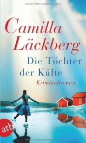 book cover of Die Töchter der Kälte by Camilla Lackberg
