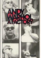 book cover of Andy Warhol: A factory : [anlä lich der Ausstellung Andy Warhol: A Factory, Kunstmuseum Wolfsburg, 3. Oktober 1998 - 10 by (1998 - 1999 Ausstellung Andy Warhol: A Factory, Wolfsburg; Wien)