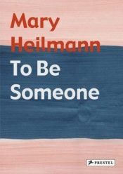 book cover of Mary Heilmann: To Be Someone (special edition) by Elizabeth Armstrong
