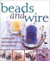 book cover of Beads and Wire: Jewelry and Decorative Items for the Home by Ondori Staff
