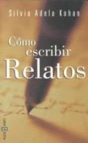 book cover of Cómo escrir relatos by Silvia Adela Kohan