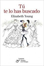 book cover of Tu Te Lo Has Buscado by Elizabeth Young