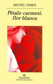 book cover of Petalo Carmesi, Flor Blanca by Michel Faber