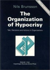 book cover of The Organization of Hypocrisy: Talk, Decisions, and Actions in Organizations by Nils Brunsson