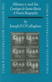 book cover of Alfonso X and the Cantigas De Santa Maria: A Poetic Biography (Medieval Mediterranean, Vol 16) by Joseph F O'Callaghan
