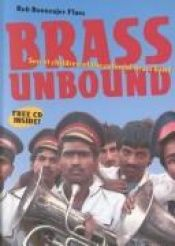 book cover of Brass Unbound: Secret Children of the Colonial Brass Band by Rob Boonzajer Flaes