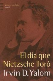 book cover of El día que Nietzsche lloró by Irvin D. Yalom