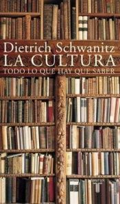 book cover of La cultura. Todo lo que hay que saber (Culture. Everything You Need to Know) by Dietrich Schwanitz