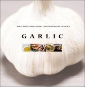 book cover of Garlic: Garlic Recipes from Leading Chefs from Around the World by Periplus Editions