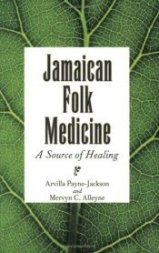 book cover of Jamaica Folk Medicine: A Source Of Healing by Arvilla Payne-Jackson