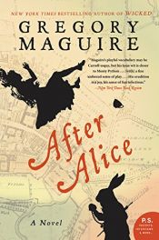 book cover of After Alice: A Novel by Gregory Maguire