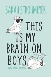 book cover of This Is My Brain on Boys by Sarah Strohmeyer