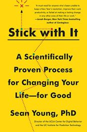book cover of Stick with It: A Scientifically Proven Process for Changing Your Life-for Good by Sean D. Young
