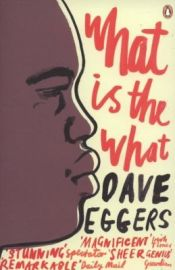book cover of What Is the What by Dave Eggers