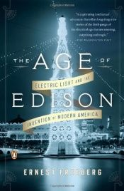 book cover of The Age of Edison: Electric Light and the Invention of Modern America by Ernest Freeberg
