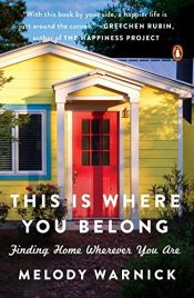 book cover of This Is Where You Belong: Finding Home Wherever You Are by Melody Warnick