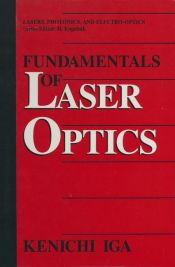 book cover of Fundamentals of Laser Optics (Lasers, Photonics, and Electro-Optics) by Kenichi Iga