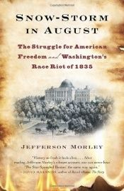 book cover of Snow-Storm in August: The Struggle for American Freedom and Washington's Race Riot of 1835 by Jefferson Morley