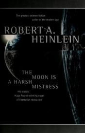 book cover of The Moon Is a Harsh Mistress by Robert A. Heinlein