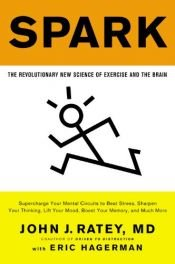 book cover of Spark: The Revolutionary New Science of Exercise and the Brain by John J. Ratey M.D.