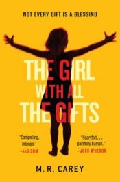book cover of The Girl with All the Gifts by M. R. Carey