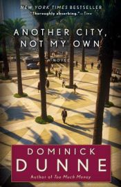 book cover of Another City, Not My Own: A Novel In by Dominick Dunne