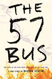 book cover of The 57 Bus: A True Story of Two Teenagers and the Crime That Changed Their Lives by Dashka Slater
