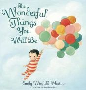 book cover of The Wonderful Things You Will Be by Emily Winfield Martin