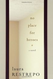 book cover of No place for heroes by Laura Restrepo