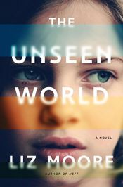 book cover of The Unseen World by Liz Moore