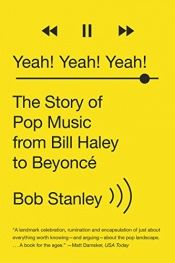 book cover of Yeah! Yeah! Yeah!: The Story of Pop Music from Bill Haley to Beyoncé by Bob Stanley