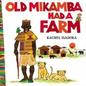 book cover of Old Mikamba Had a Farm by Rachel Isadora