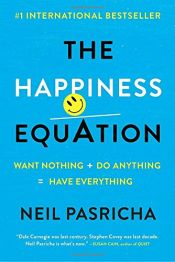 book cover of The Happiness Equation: Want Nothing + Do Anything=Have Everything by Neil Pasricha