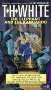 book cover of The elephant and the kangaroo by T. H. White