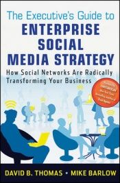 book cover of The Executive's Guide to Enterprise Social Media Strategy: How Social Networks Are Radically Transforming Your Business (Wiley and SAS Business Series) by Mike Barlow