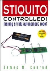 book cover of Stiquito Controlled!: Making a Truly Autonomous Robot (Systems) by James M. Conrad