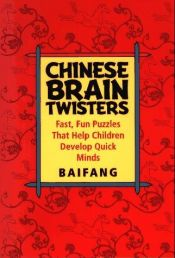 book cover of Chinese brain twisters : fast, fun puzzles that help children develop quick minds by Baifang