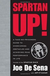 book cover of Spartan Up!: A Take-No-Prisoners Guide to Overcoming Obstacles and Achieving Peak Performance in Life by DeSena, Joe