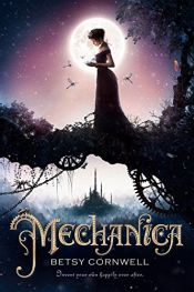 book cover of Mechanica by Betsy Cornwell