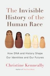 book cover of The Invisible History of the Human Race: How DNA and History Shape Our Identities and Our Futures by Christine Kenneally