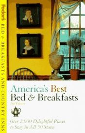 book cover of America's Best Bed & Breakfasts: Over 2,000 Delightful Places to Stay in All 50 States (2nd ed) by Fodor's