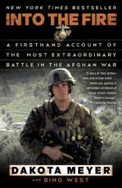book cover of Into the Fire: A Firsthand Account of the Most Extraordinary Battle in the Afghan War by Bing West|Dakota Meyer