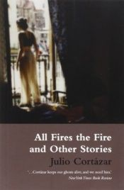 book cover of All Fires The Fire by Julio Cortazar