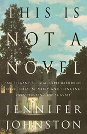 book cover of This is not a novel by Jennifer Johnston