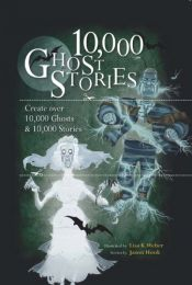 book cover of 10,000 Ghost Stories: Create Over 10,000 Ghosts & 10,000 Stories by Jason Hook