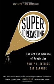 book cover of Superforecasting: The Art and Science of Prediction by Dan Gardner|Philip E. Tetlock