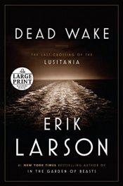 book cover of Dead Wake: The Last Crossing of the Lusitania by Erik Larson